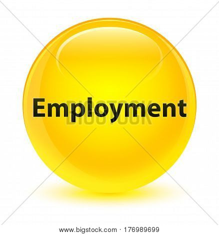 Employment Glassy Yellow Round Button