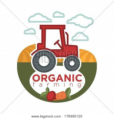 Organic farming logo template with red agrimotor on field with fresh vegetables round label sign. Vector colorful illustration in flat design of eco food products that are grown on cultivated land.