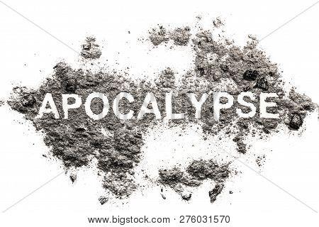 Apocalypse Word In Ash, Dust, Dirt As War Destruction, Annihilation Or Nature Catastrophe Concept