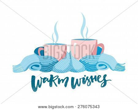 Two Mugs In Scarf. Cozy Composition Of 2 Cups With Lettering Warm Wishes. Mugs, Wrapped In A Knitted