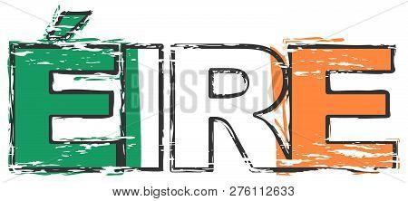 Word Eire (irish Translation Of Ireland) With National Flag Under It, Distressed Grunge Look.