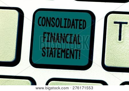 Text Sign Showing Consolidated Financial Statement. Conceptual Photo Total Health Of A Whole Group O