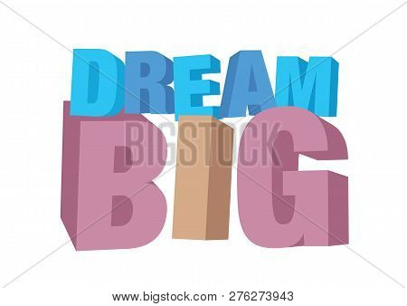 Vector Isolated Illustration Of A Typography 3d Phase Dream Big With Stylish Colours. Motivational S