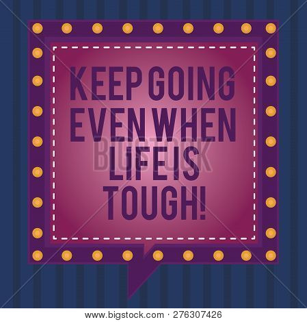 Writing Note Showing Keep Going Even When Life Is Tough. Business Photo Showcasing Overcome Difficul