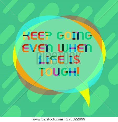 Word Writing Text Keep Going Even When Life Is Tough. Business Concept For Overcome Difficulties Rea