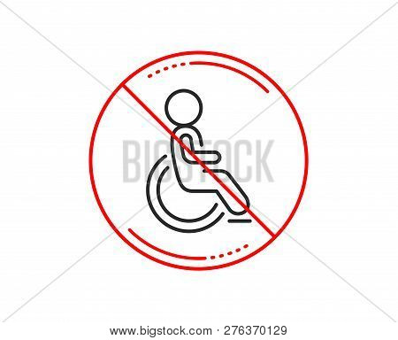 No Or Stop Sign. Disabled Line Icon. Handicapped Wheelchair Sign. Person Transportation Symbol. Caut