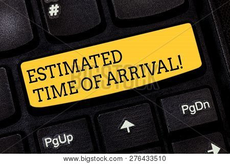 Text sign showing Estimated Time Of Arrival. Conceptual photo Hours at which a flight is supposed to arrive Keyboard key Intention to create computer message pressing keypad idea. poster