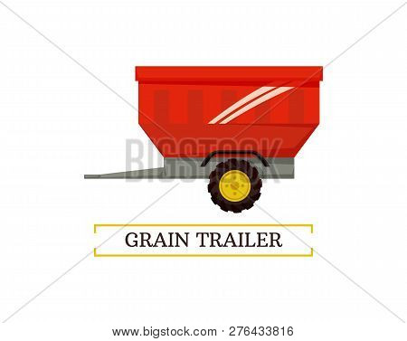 Grain Trailer Wheel And Container Isolated Icon Vector With Text. Reservoir For Transportation Of Fa