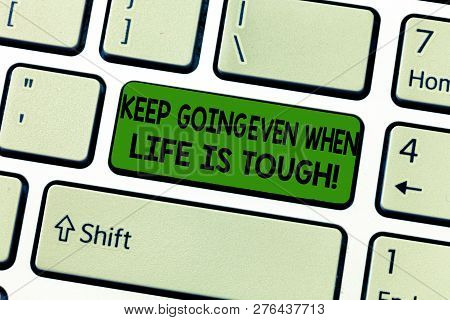 Handwriting Text Keep Going Even When Life Is Tough. Concept Meaning Overcome Difficulties Reach You