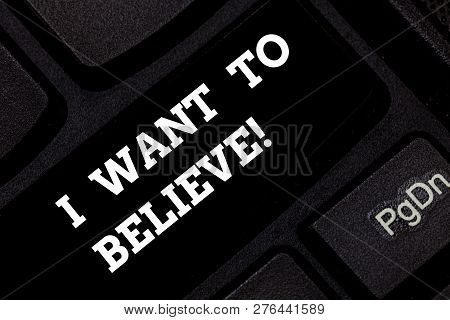 Word writing text I Want To Believe. Business concept for Eager of being faithful positive motivation inspirational Keyboard key Intention to create computer message pressing keypad idea. poster