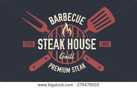 Steak House - Vintage Logo Concept. Emblem Of Steak House, Barbecue Restaurant With Barbecue Grill,
