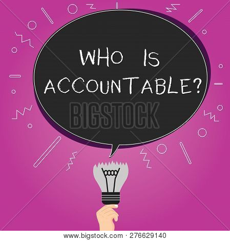 Word Writing Text Who Is Accountablequestion. Business Concept For To Be Responsible Or Answerable F