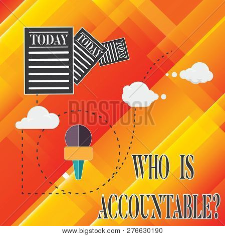 Handwriting Text Who Is Accountablequestion. Concept Meaning To Be Responsible Or Answerable For Som