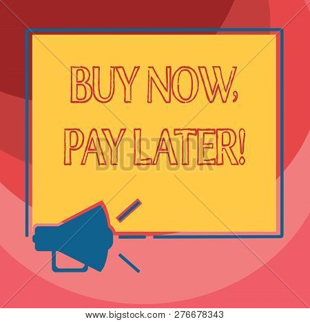 Text Sign Showing Buy Now Pay Later. Conceptual Photo Credit To Purchase Things Payment Time After B