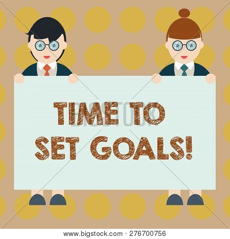 Word writing text Time To Set Goals. Business concept for Desired Objective Wanted to accomplish in the future Male and Female in Uniform Standing Holding Blank Placard Banner Text Space. poster