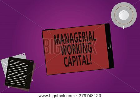 Text Sign Showing Managerial Working Capital. Conceptual Photo Shortterm Liabilities And Shortterm A