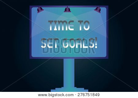 Word writing text Time To Set Goals. Business concept for Desired Objective Wanted to accomplish in the future Blank Lamp Lighted Color Signage Outdoor Ads photo Mounted on One Leg. poster