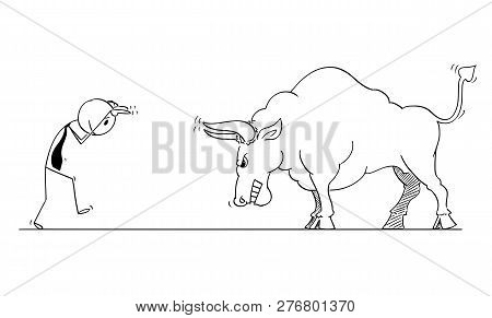 Cartoon Stick Man Drawing Conceptual Illustration Of Businessman Provoking Big Bull As Rising Market