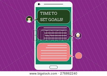 Text sign showing Time To Set Goals. Conceptual photo Desired Objective Wanted to accomplish in the future Mobile Messenger Screen with Chat Heads and Blank Color Speech Bubbles. poster