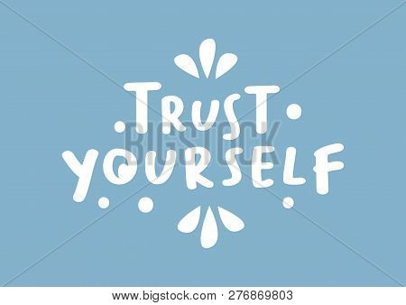Vector Isolated Illustration Of A Typography Phase Trust Yourself Against A Colour Background. Posit