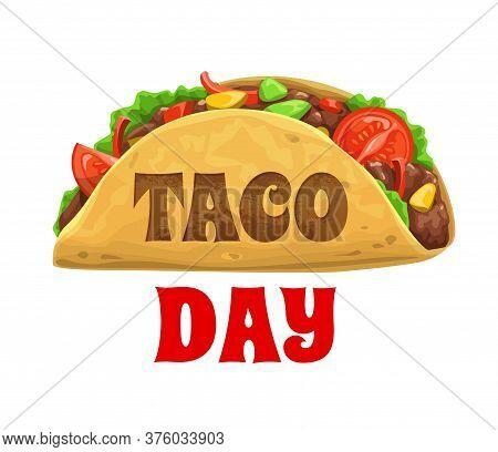 Taco Day, National Mexican Celebration Holiday, Vector Mexico Food Icon. Dia Del Taco Celebration Da