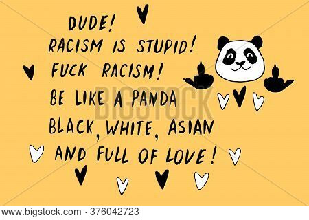 Dude. Racism Is Stupid. Be Like Panda. Black, White, Asian And Full Of Love - Vector Cute Lettering