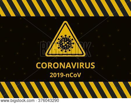 Coronavirus Warning Yellow Sign On A Dark Abstract Background. Danger Of Infection 2019-ncov Novel C