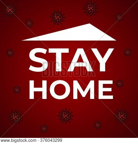 Stay Home, Stay Safe - Poster With Text For Self Quarantine Times 2019-ncov. Coronavirus Outbreak Mo
