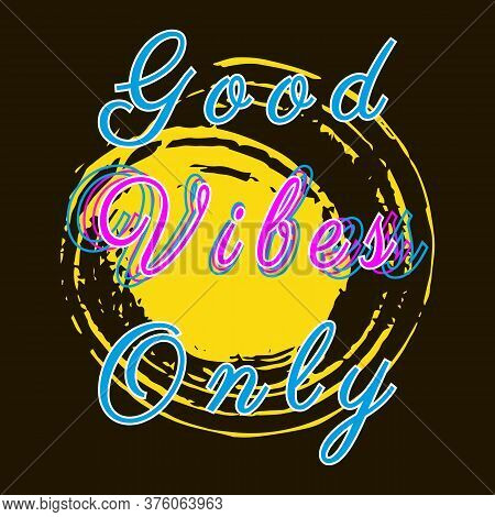 Good Vibes Only. Modern Calligraphy Inspirational Quote. Stylish Typographic Design Poster. Trendy O