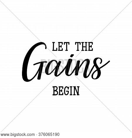 Let The Gains Begin. Lettering. Can Be Used For Prints Bags, T-shirts, Posters, Cards. Calligraphy V
