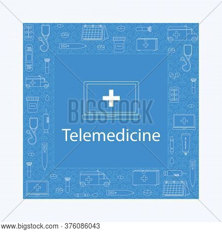 Vector Doodle Telehealth And Online Medicine Frame With Medical Equipment. Stethoscope, Thermometer,