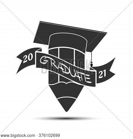 Pencil And Hat Of The Graduate With A Ribbon And The Inscription Graduate 2021. Illustration For Log