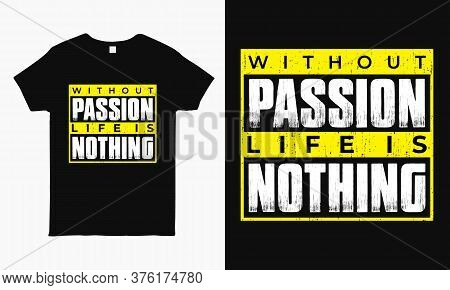Without Passion Life Is Nothing. Motivational Typography Print Ready T-shirt Design For Man And Woma