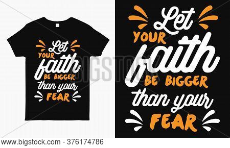 Let Your Faith Be Bigger Than Your Fear. Motivational Typography Print Ready T-shirt Design For Man