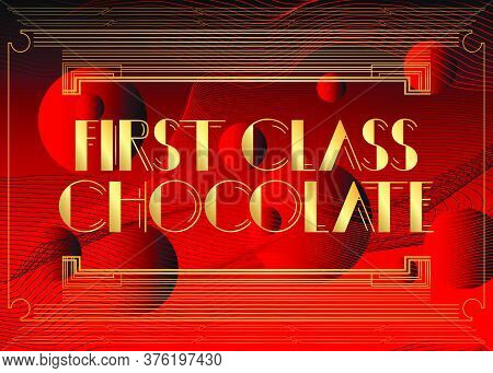 Art Deco First Class Chocolate Text. Decorative Greeting Card, Sign With Vintage Letters.