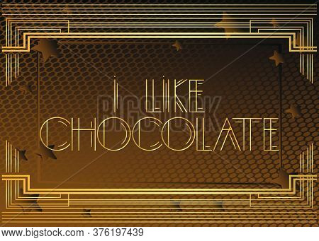 Art Deco I Like Chocolate Text. Decorative Greeting Card, Sign With Vintage Letters.