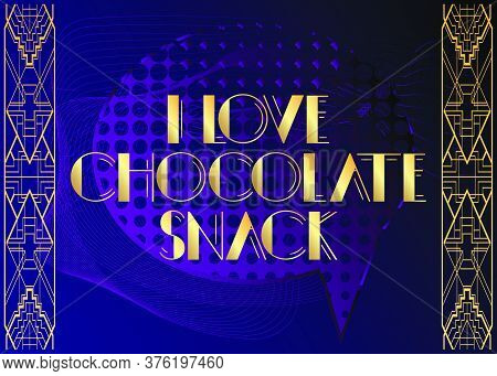 Art Deco I Love Chocolate Snack Text. Decorative Greeting Card, Sign With Vintage Letters.