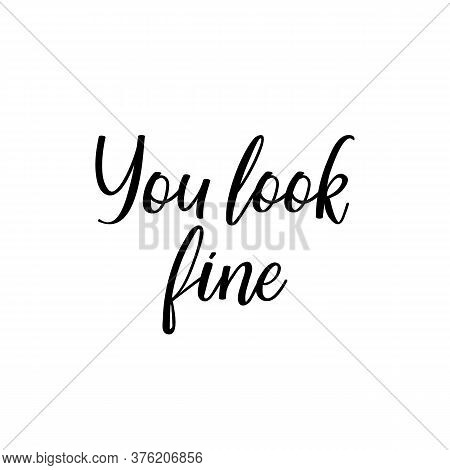 You Look Fine. Lettering. Can Be Used For Prints Bags, T-shirts, Posters, Cards. Calligraphy Vector.