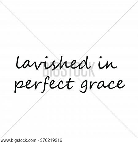 Lavished In Perfect Grace, Christian Faith, Typography For Print Or Use As Poster, Card, Flyer Or T