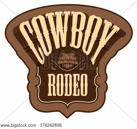 Emblem For A Cowboy Rodeo Show In Retro Style. Decorative Vector Illustration With Cowboy Hat And Le