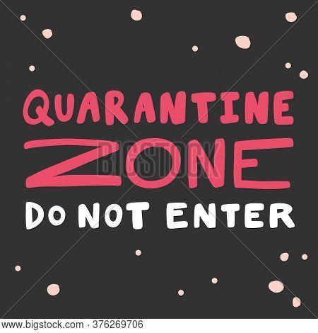 Quarantine Zone Do Not Enter. Covid-19 Sticker For Social Media Content. Vector Hand Drawn Illustrat