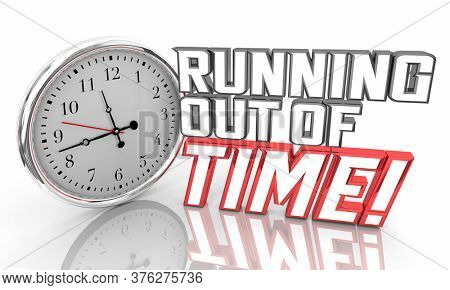 Running Out of Time Clock Words Deadline Ticking Down 3d Illustration