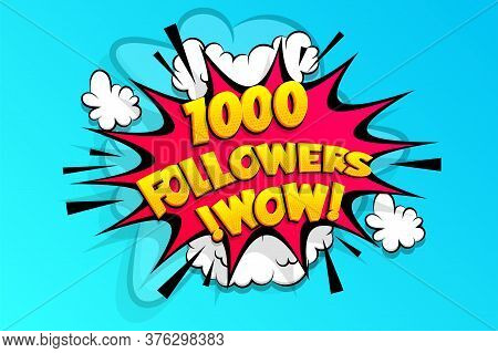 1000 Followers Thank You For Media Like. Comic Text Speech Bubble Tag. Social Subscribe Banner To Fo