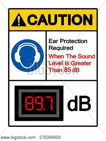 Caution Ear Protection Required When The Sound Level Is Greater Than 85 Db Symbol Sign,vector Illust