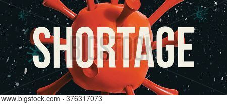 Covid-19 Shortage Theme With A Big Red Virus