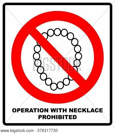 Operation With Necklace Prohibited Icon. Take Off Jewelry When Working Sign. A Cartoon Warning Sign.