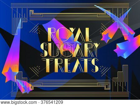 Art Deco Royal Sugary Treats Text. Decorative Greeting Card, Sign With Vintage Letters.