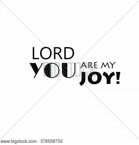 Lord You Are My Joy, Christian Faith, Typography For Print Or Use As Poster, Card, Flyer Or T Shirt