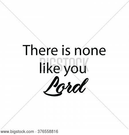 There Is None Like You Lord, Christian Faith, Typography For Print Or Use As Poster, Card, Flyer Or