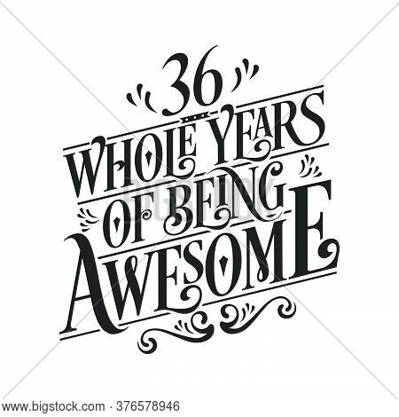 36 Years Birthday And 36 Years Wedding Anniversary Typography Design, 36 Whole Years Of Being Awesom